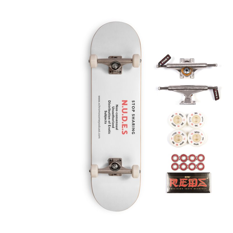 STOP SHARING N.U.D.E.S on white Accessories Complete - Pro Skateboard by We All Have An X-Chromosome Shop