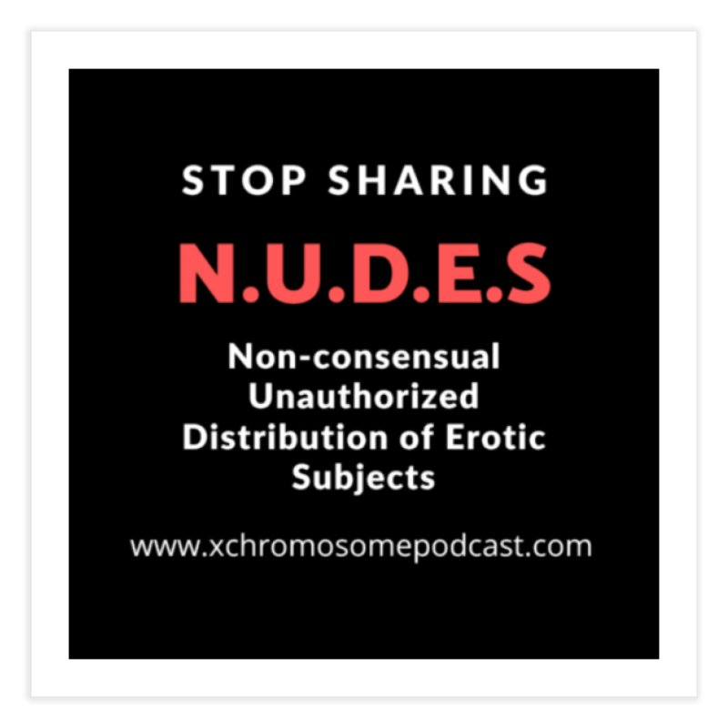 STOP SHARING N.U.D.E.S on Black Home Fine Art Print by We All Have An X-Chromosome Shop