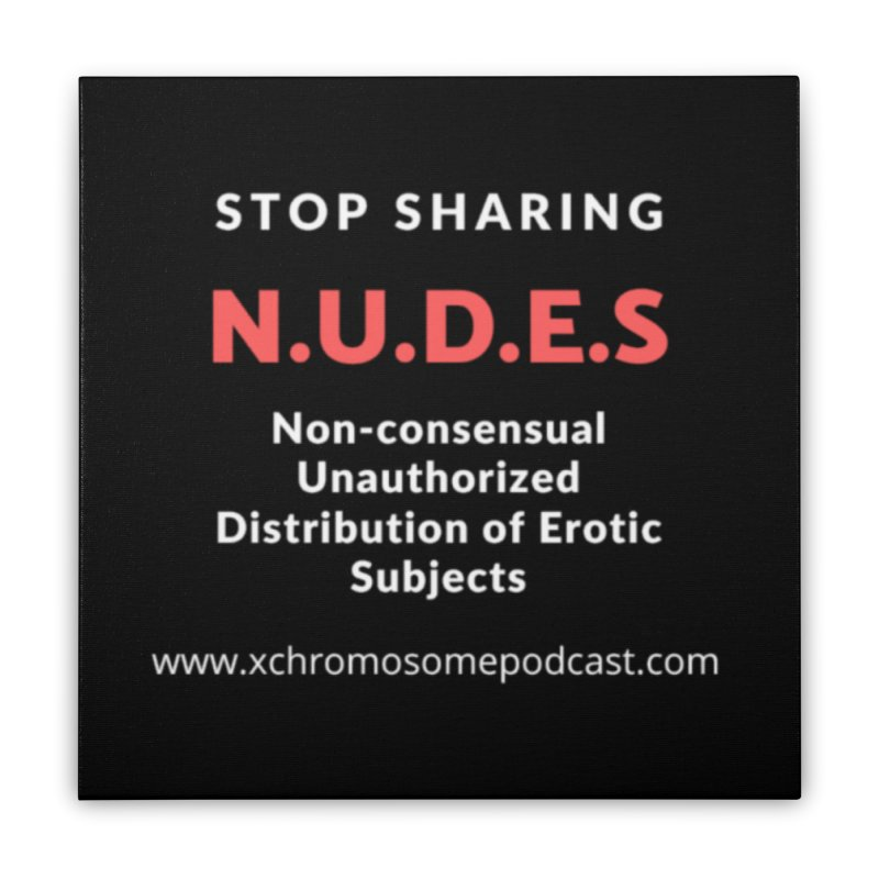 STOP SHARING N.U.D.E.S on Black Home Stretched Canvas by We All Have An X-Chromosome Shop