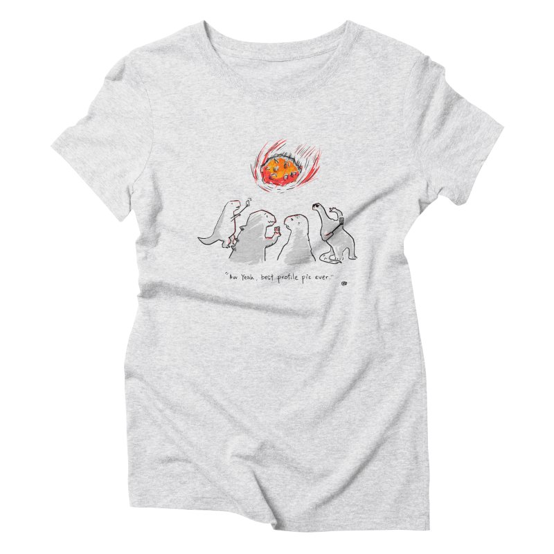 How the dinosaurs died Women's Triblend T-Shirt by Wear Bang Now