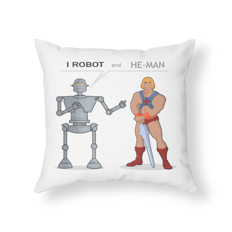 I Robot and He Man Home Throw Pillow by xklibur's Artist Shop