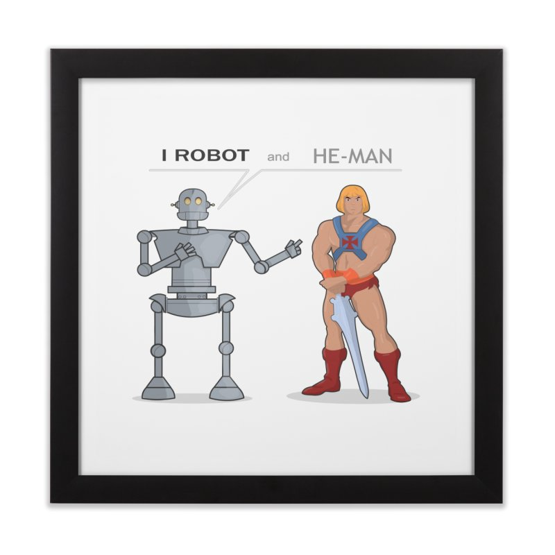 I Robot and He Man Home Framed Fine Art Print by xklibur's Artist Shop