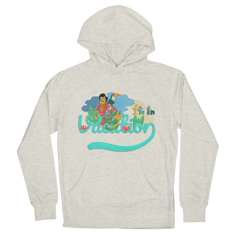 I'm on Vacation Women's French Terry Pullover Hoody by INK. ALPINA