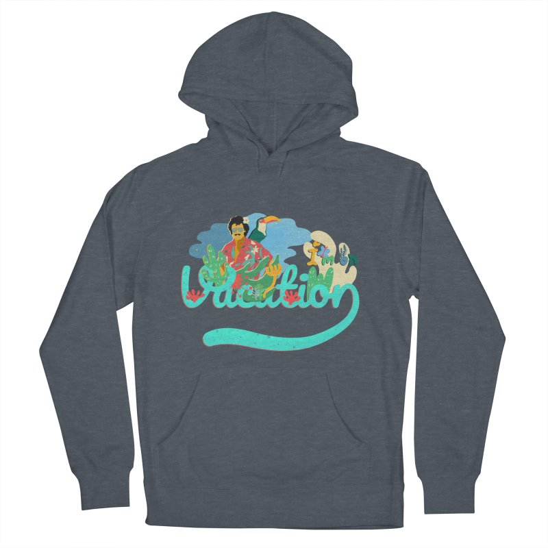 I'm on Vacation Men's French Terry Pullover Hoody by INK. ALPINA