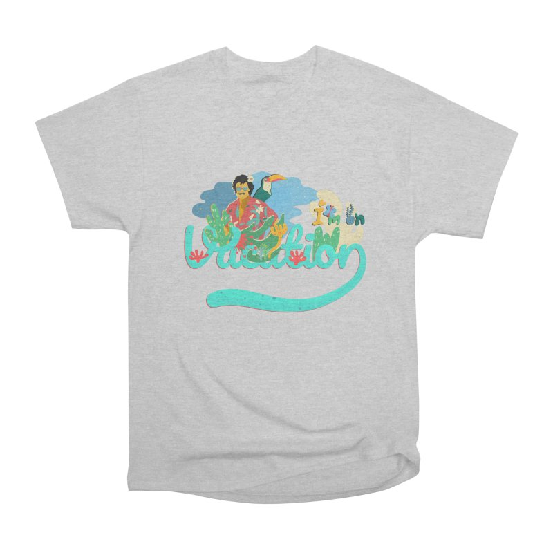 I'm on Vacation Women's Heavyweight Unisex T-Shirt by INK. ALPINA