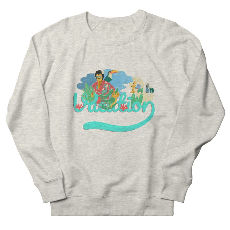 I'm on Vacation Men's French Terry Sweatshirt by · STUDI X-LEE ·