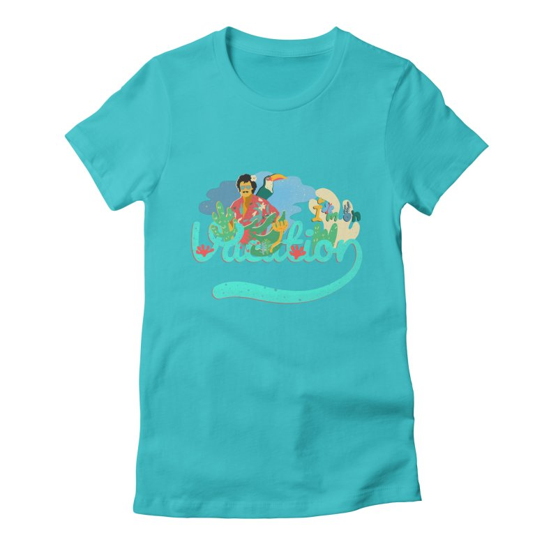 I'm on Vacation Women's Fitted T-Shirt by INK. ALPINA