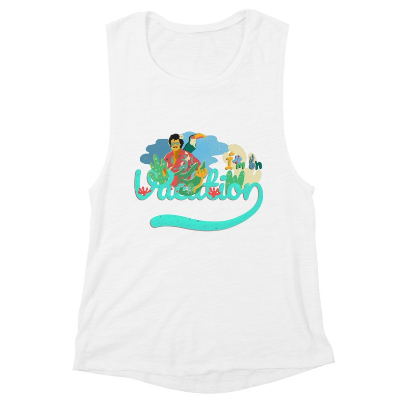 I'm on Vacation Women's Muscle Tank by · STUDI X-LEE ·