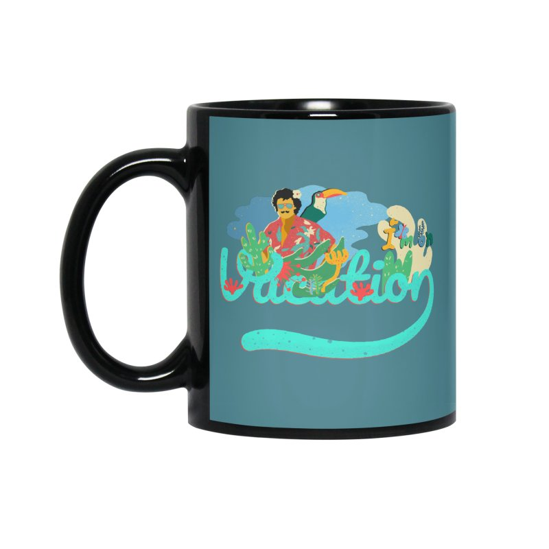 I'm on Vacation Accessories Mug by · STUDI X-LEE ·