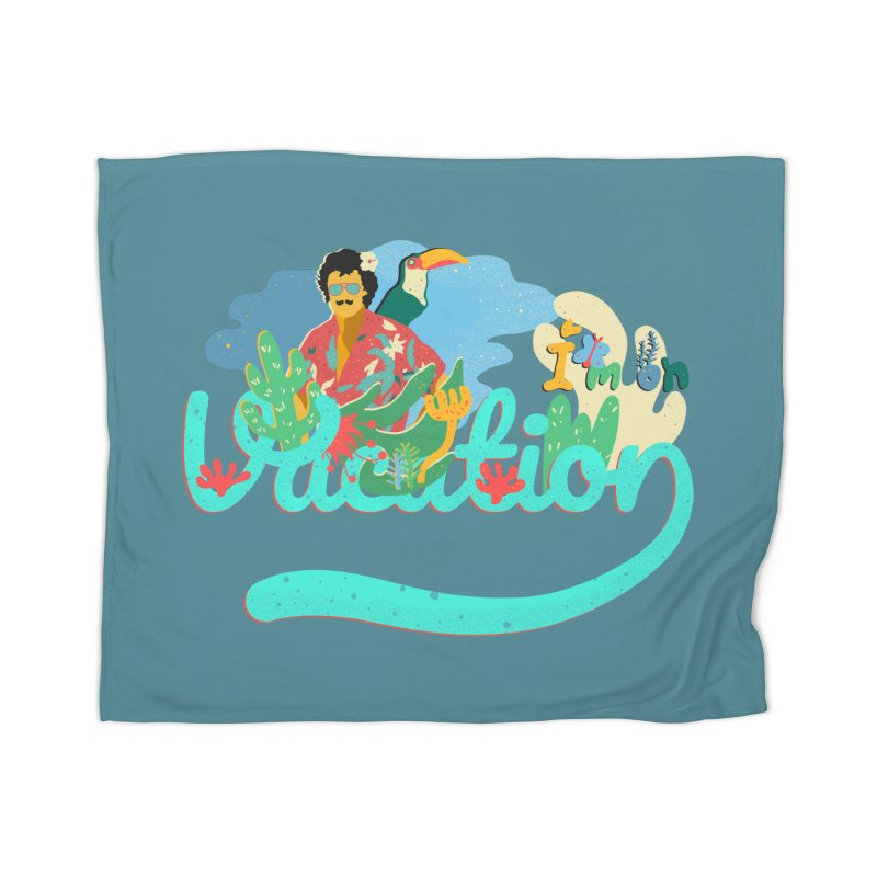 I'm on Vacation Home Blanket by · STUDI X-LEE ·