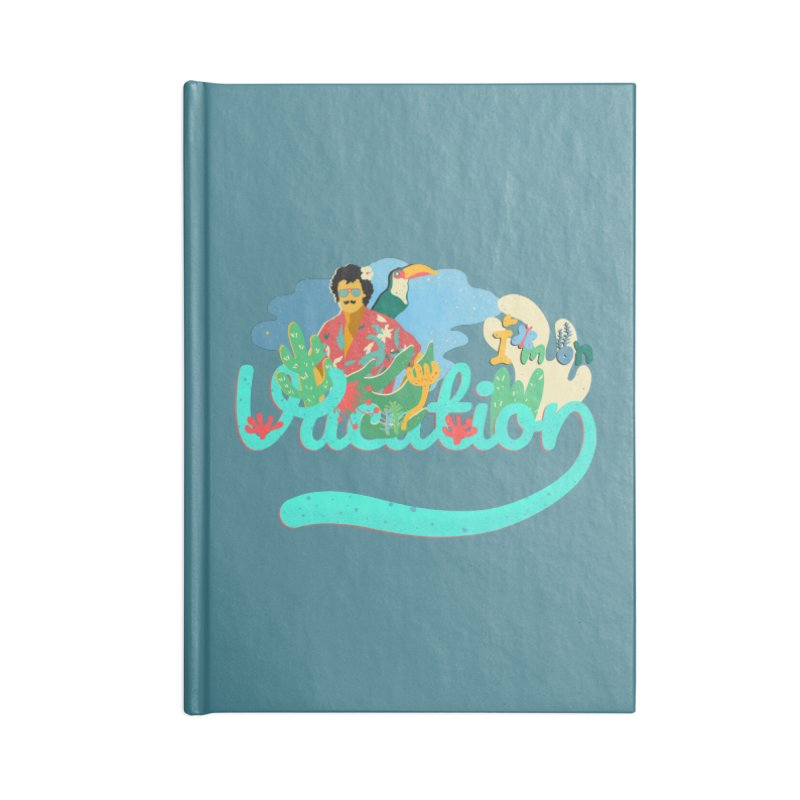 I'm on Vacation Accessories Blank Journal Notebook by · STUDI X-LEE ·