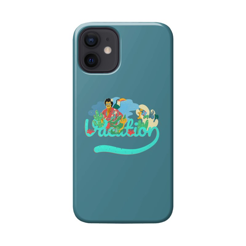 I'm on Vacation Accessories Phone Case by · STUDI X-LEE ·