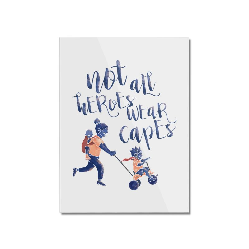 Not All Heroes wear Capes Home Mounted Acrylic Print by · STUDI X-LEE ·
