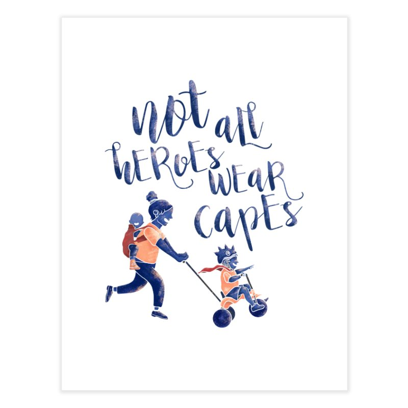 Not All Heroes wear Capes Home Fine Art Print by INK. ALPINA