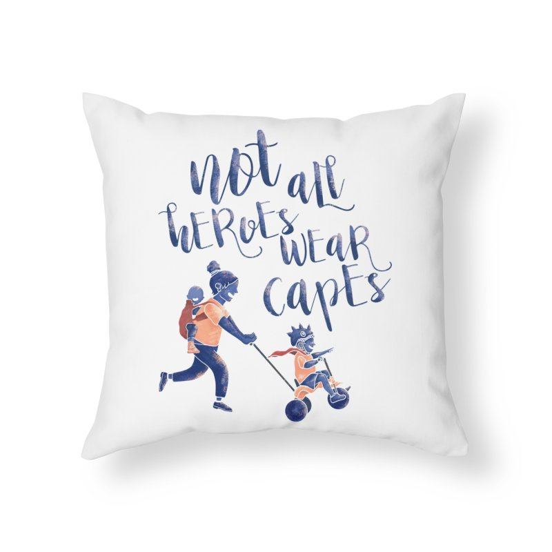 Not All Heroes wear Capes Home Throw Pillow by · STUDI X-LEE ·