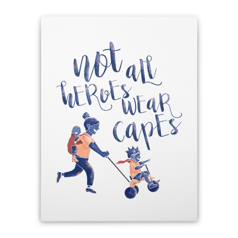 Not All Heroes wear Capes Home Stretched Canvas by INK. ALPINA