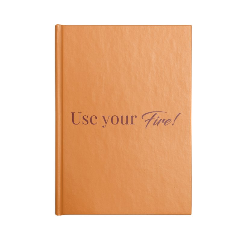 Use your fire! Dark Lettering Accessories Lined Journal Notebook by XpressYourPower Shop