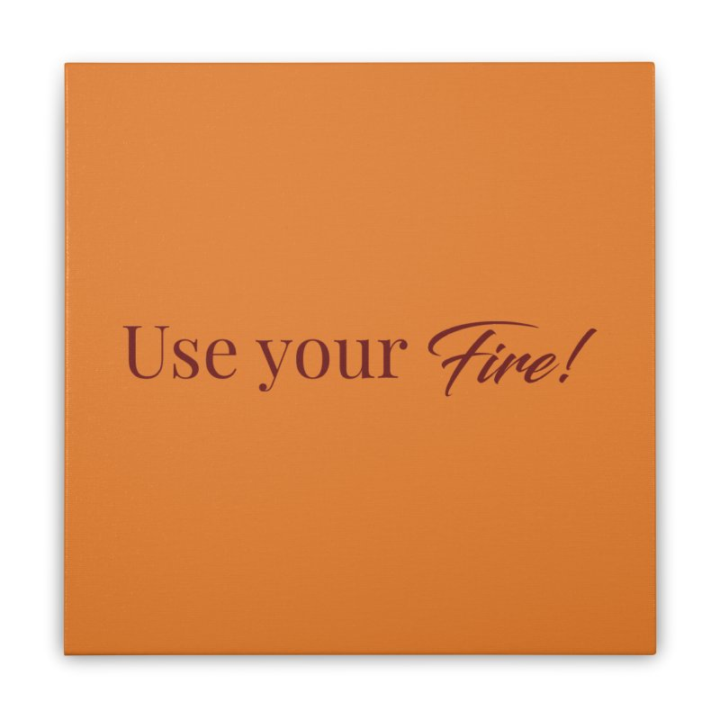 Use your fire! Dark Lettering Home Stretched Canvas by XpressYourPower Shop