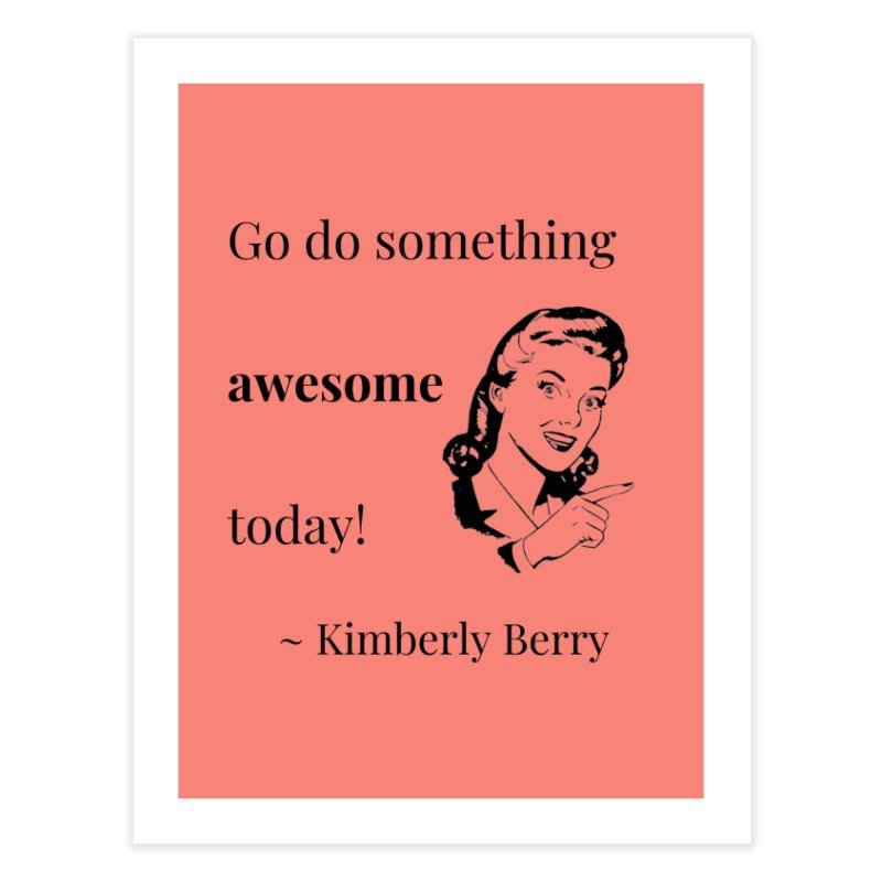 Do something awesome! Home Fine Art Print by XpressYourPower Shop