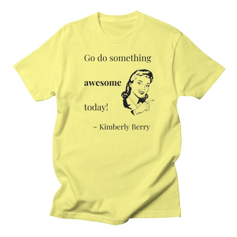 Do something awesome! Women's Regular Unisex T-Shirt by XpressYourPower Shop