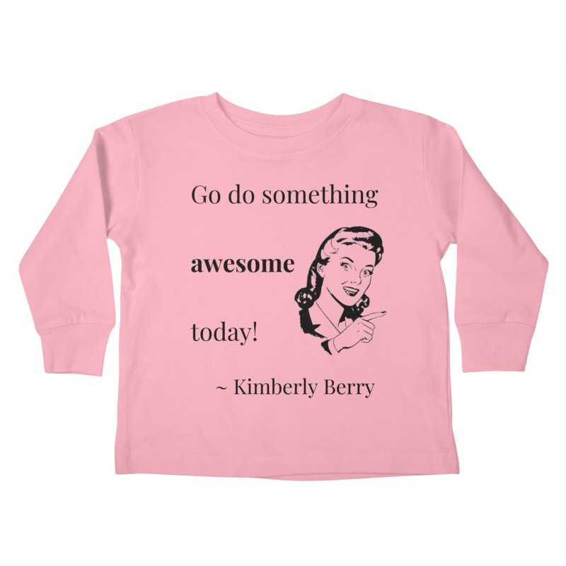 Do something awesome! Kids Toddler Longsleeve T-Shirt by XpressYourPower Shop
