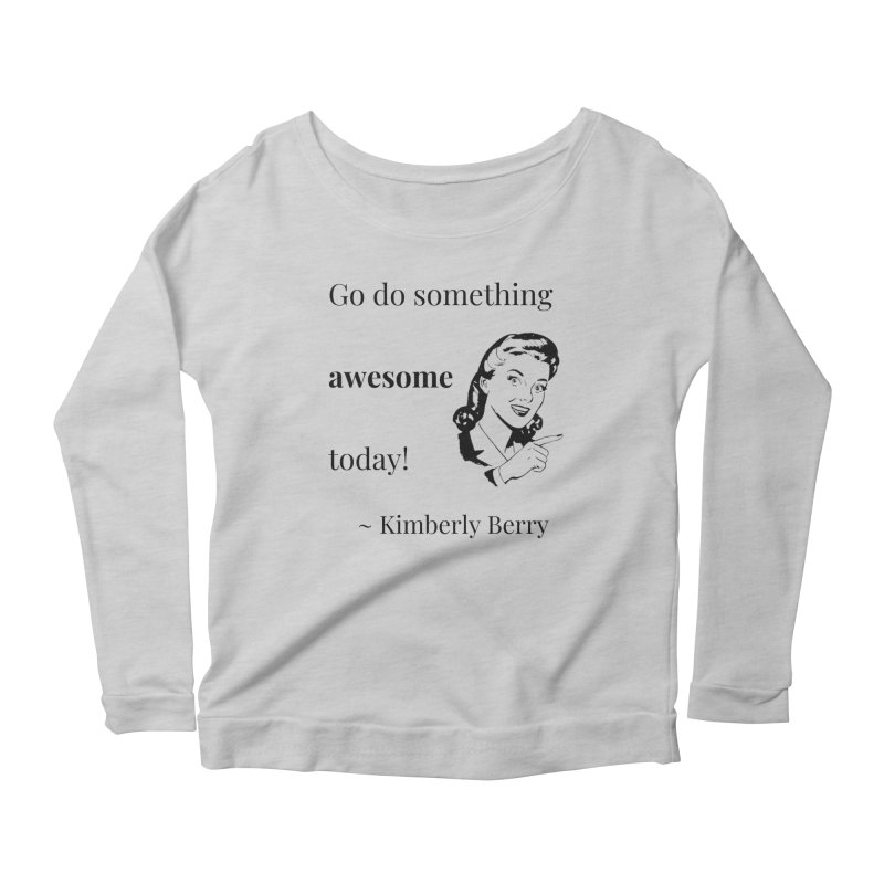 Do something awesome! Women's Scoop Neck Longsleeve T-Shirt by XpressYourPower Shop