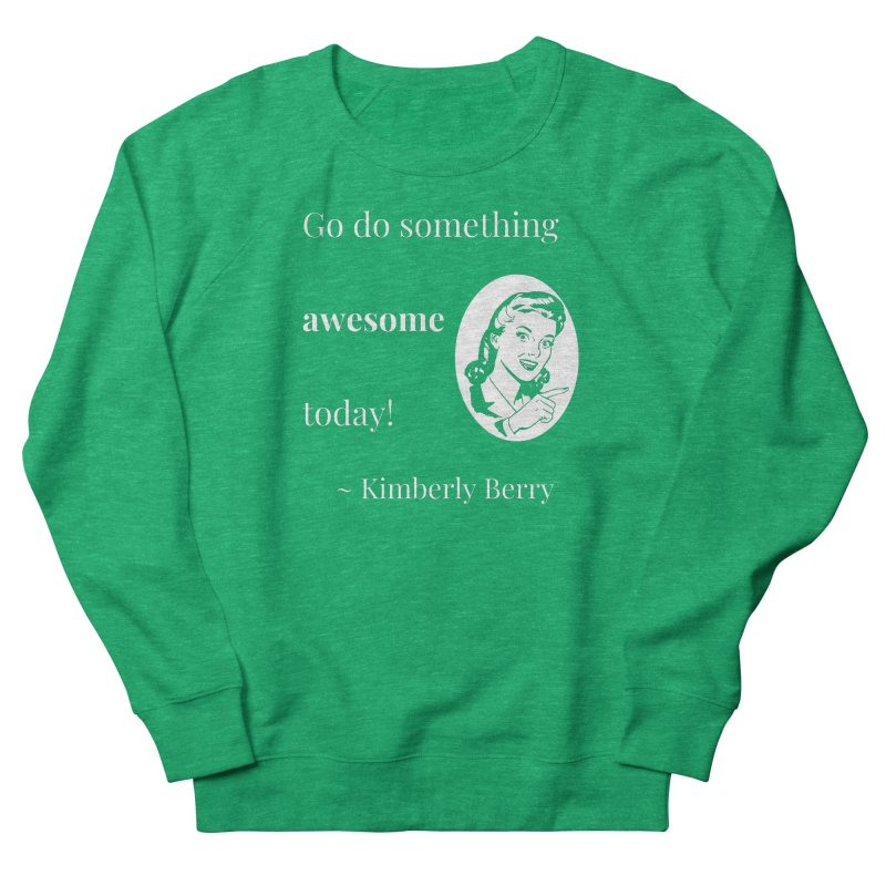 Do something awesome! White Lettering Women's French Terry Sweatshirt by XpressYourPower Shop