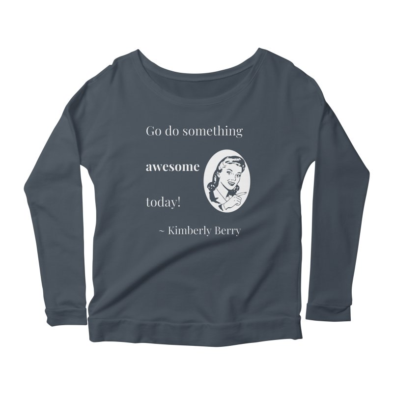 Do something awesome! White Lettering Women's Scoop Neck Longsleeve T-Shirt by XpressYourPower Shop