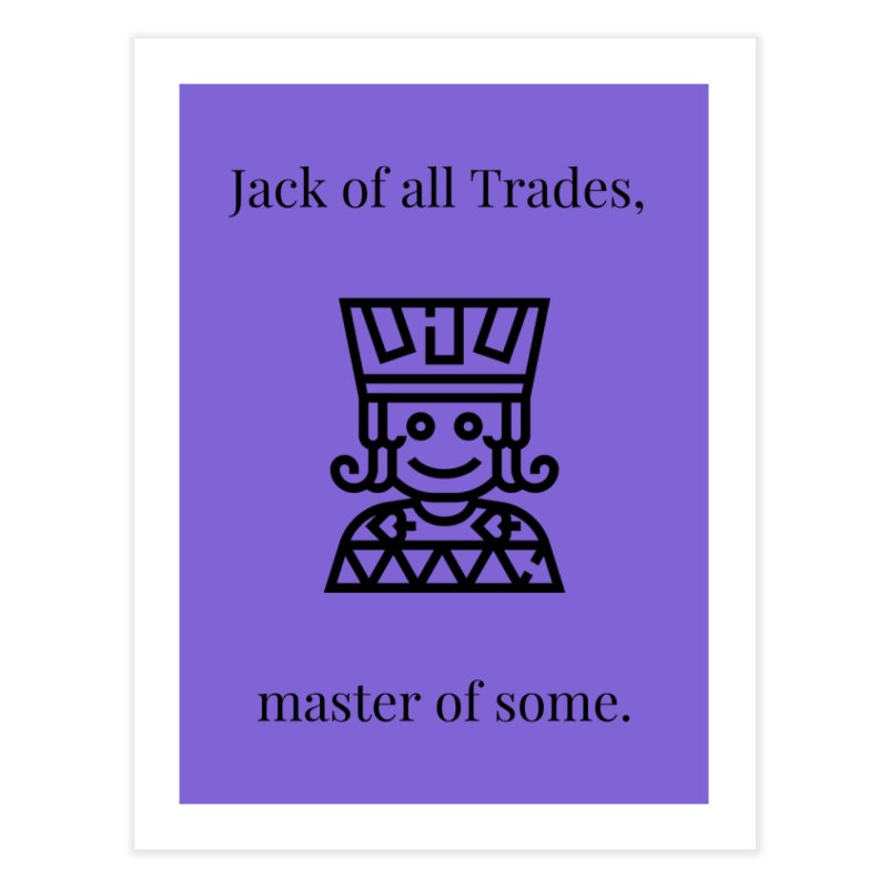 Jack of all trades Home Fine Art Print by XpressYourPower Shop
