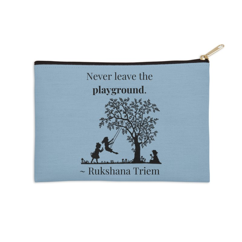 Never leave the playground Accessories Zip Pouch by XpressYourPower Shop