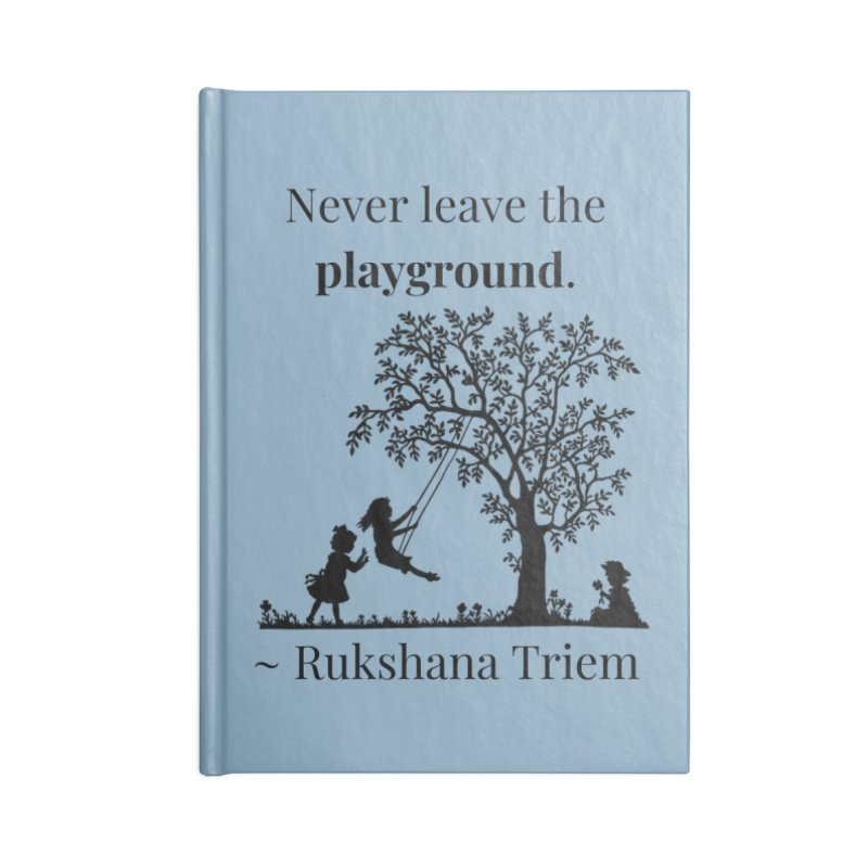 Never leave the playground Accessories Lined Journal Notebook by XpressYourPower Shop