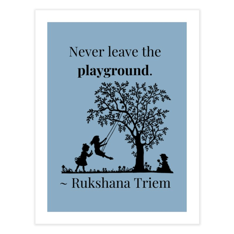 Never leave the playground Home Fine Art Print by XpressYourPower Shop