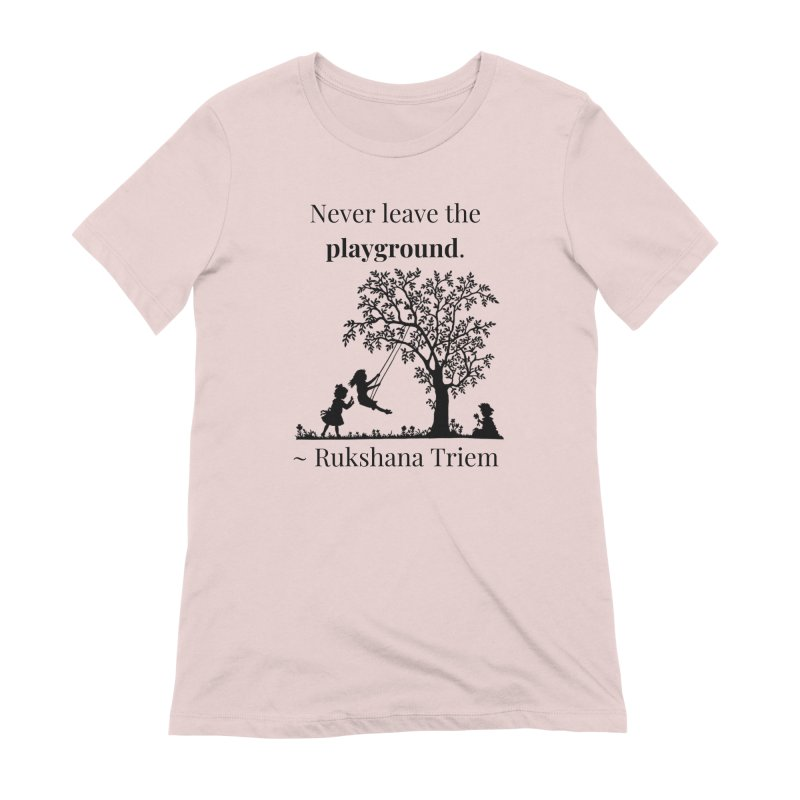 Never leave the playground Women's Extra Soft T-Shirt by XpressYourPower Shop