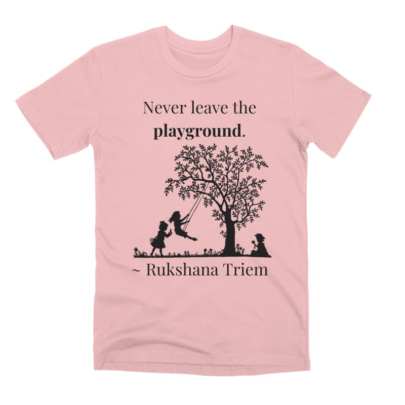 Never leave the playground Men's Premium T-Shirt by XpressYourPower Shop