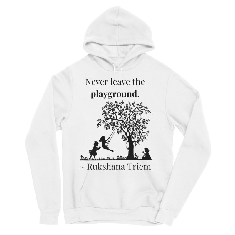 Never leave the playground Women's Sponge Fleece Pullover Hoody by XpressYourPower Shop