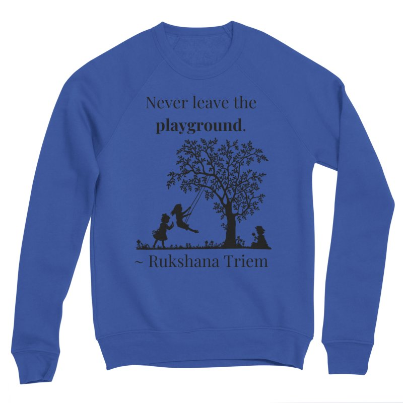 Never leave the playground Women's Sponge Fleece Sweatshirt by XpressYourPower Shop