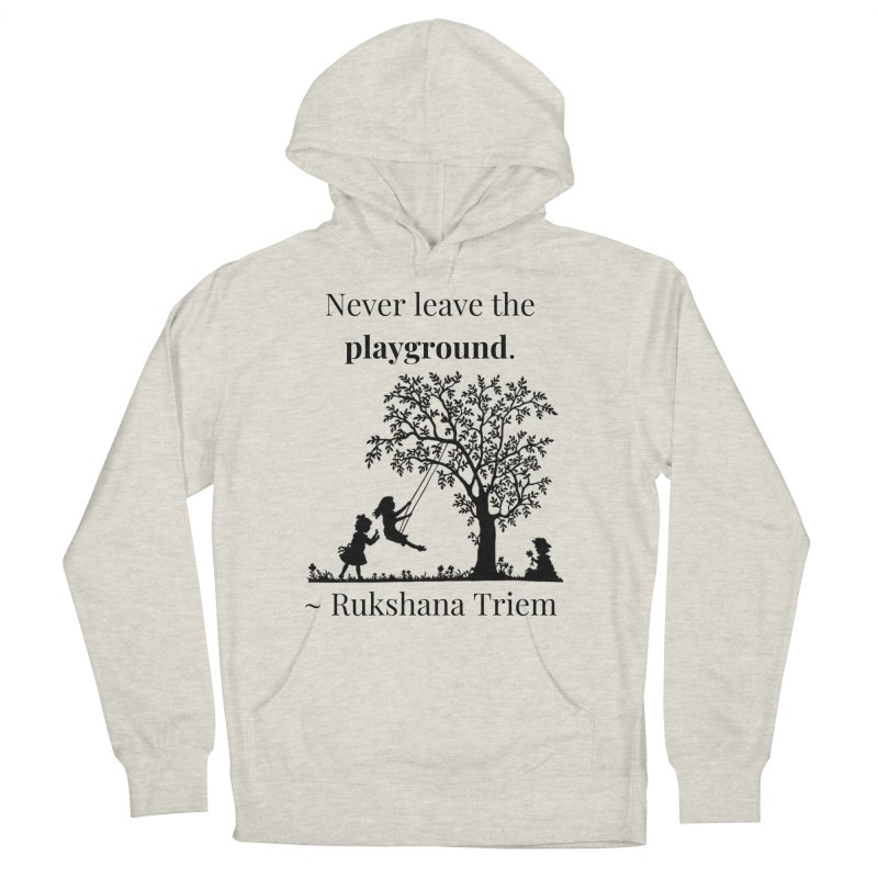 Never leave the playground Women's French Terry Pullover Hoody by XpressYourPower Shop