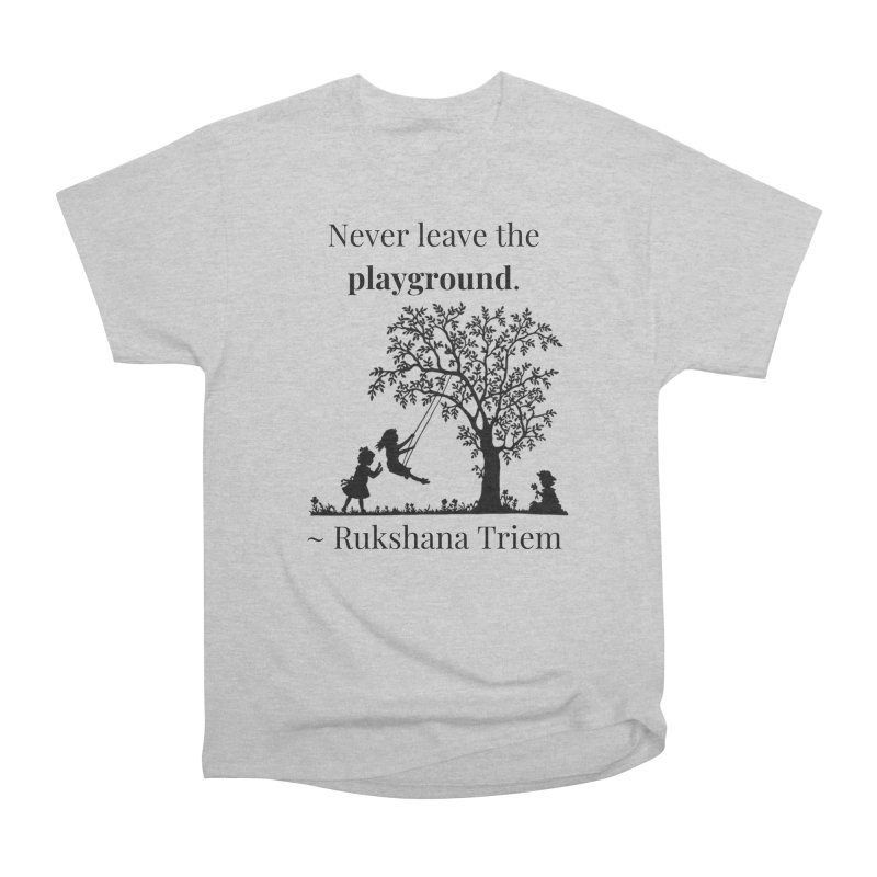 Never leave the playground Women's Heavyweight Unisex T-Shirt by XpressYourPower Shop