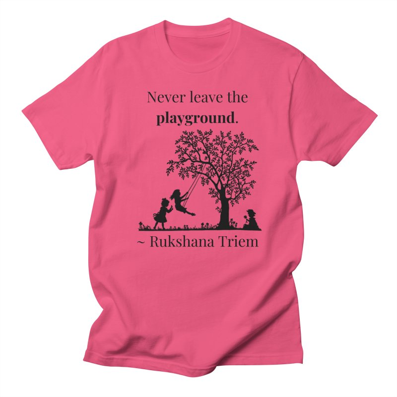 Never leave the playground Women's Regular Unisex T-Shirt by XpressYourPower Shop