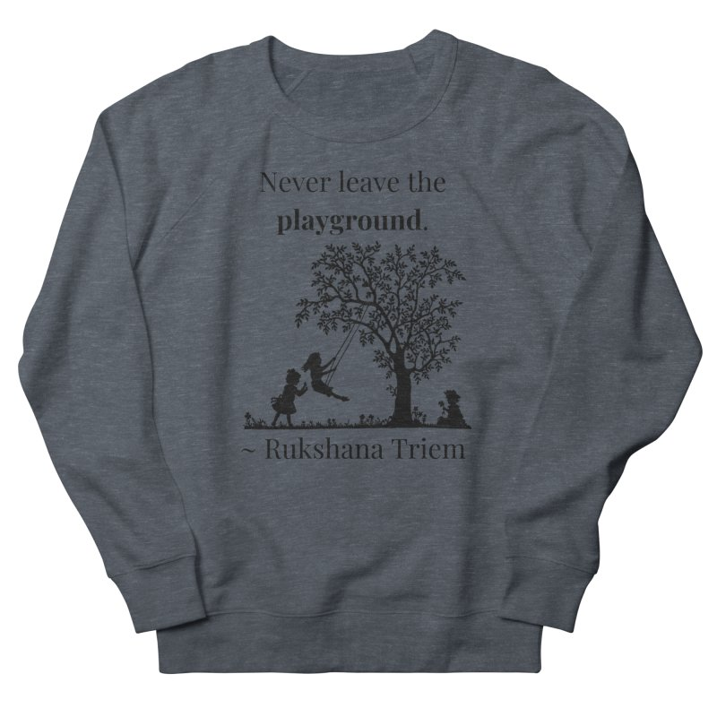 Never leave the playground Women's French Terry Sweatshirt by XpressYourPower Shop