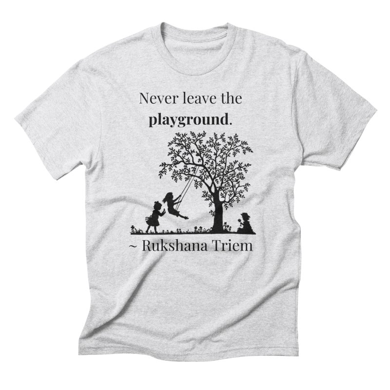 Never leave the playground Men's Triblend T-Shirt by XpressYourPower Shop