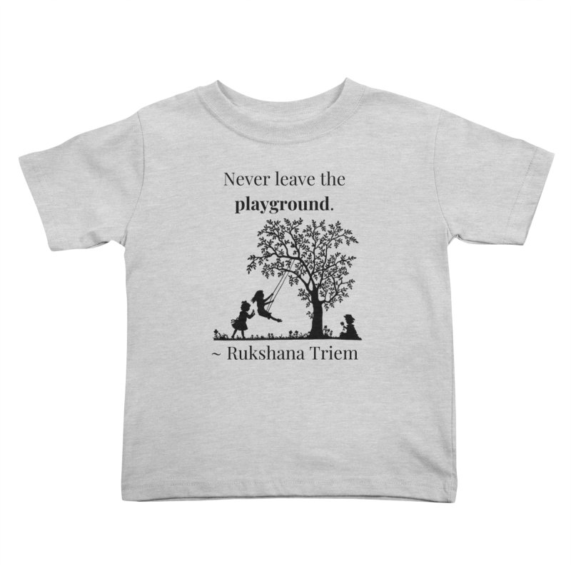 Never leave the playground Kids Toddler T-Shirt by XpressYourPower Shop