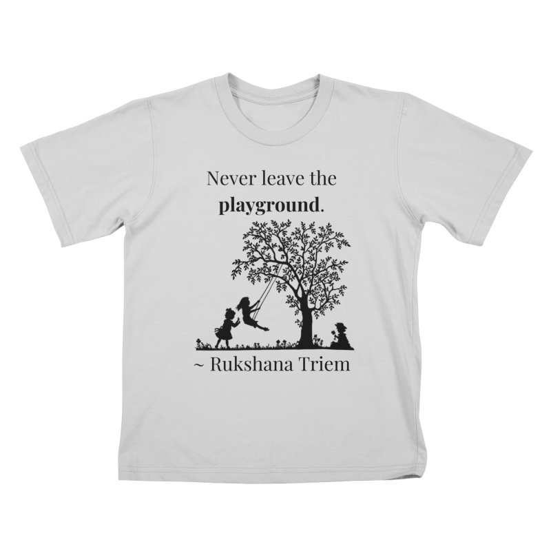 Never leave the playground Kids T-Shirt by XpressYourPower Shop