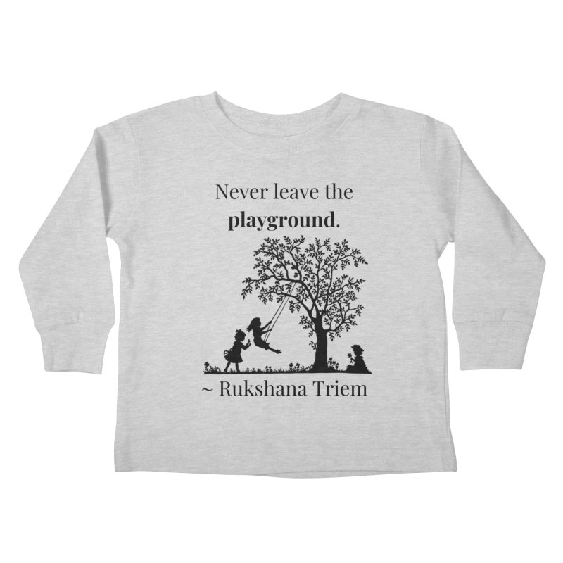 Never leave the playground Kids Toddler Longsleeve T-Shirt by XpressYourPower Shop