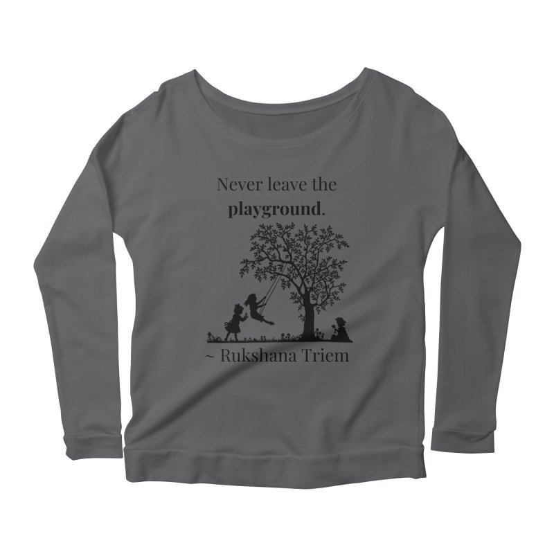 Never leave the playground Women's Scoop Neck Longsleeve T-Shirt by XpressYourPower Shop
