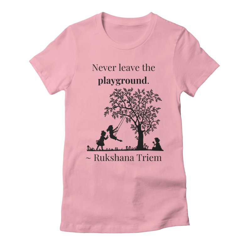 Never leave the playground Women's Fitted T-Shirt by XpressYourPower Shop