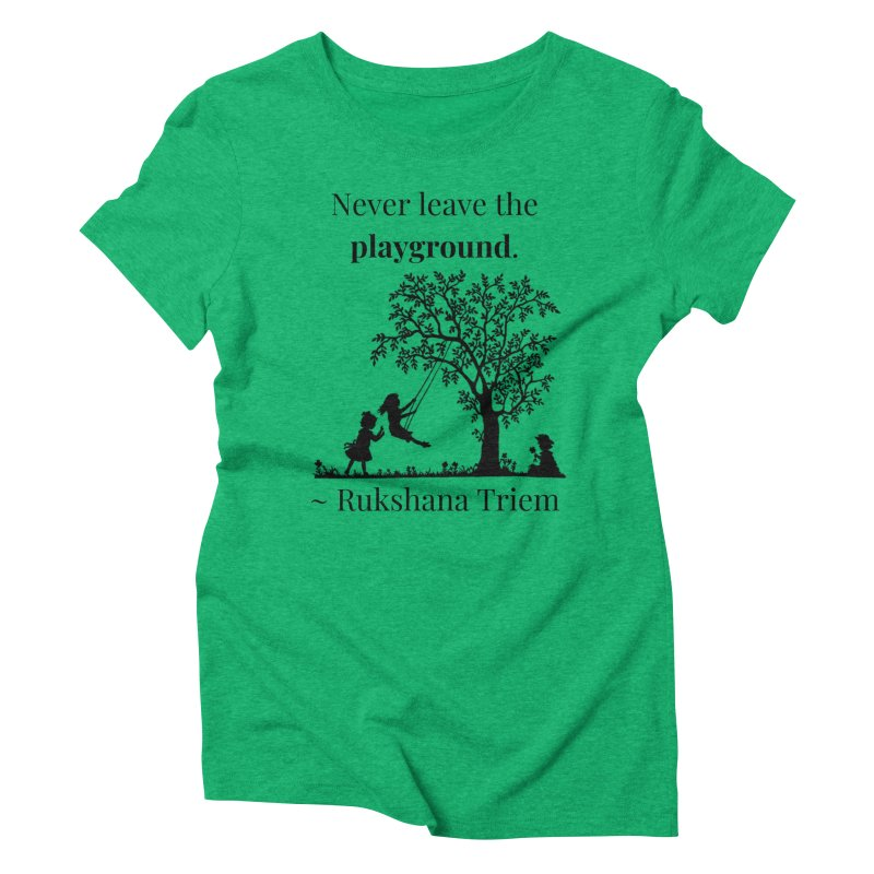 Never leave the playground Women's Triblend T-Shirt by XpressYourPower Shop