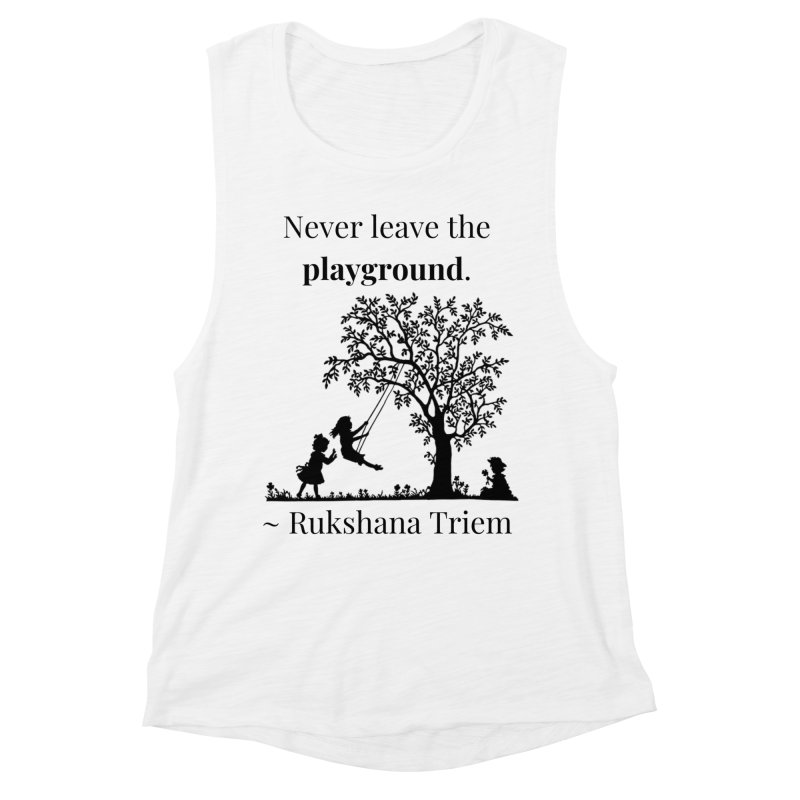 Never leave the playground Women's Muscle Tank by XpressYourPower Shop