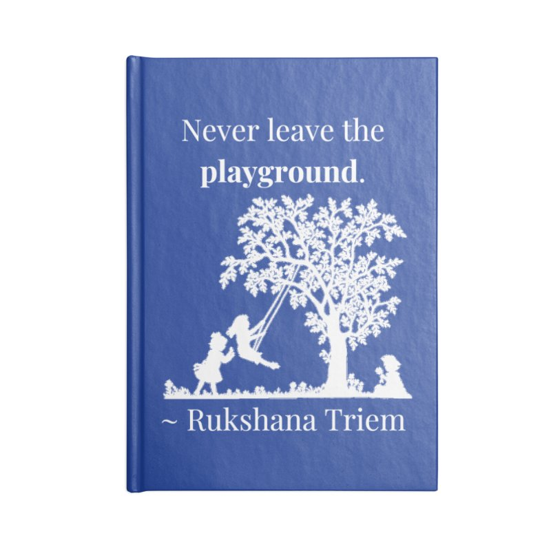 Never leave the playground - white lettering Accessories Lined Journal Notebook by XpressYourPower Shop