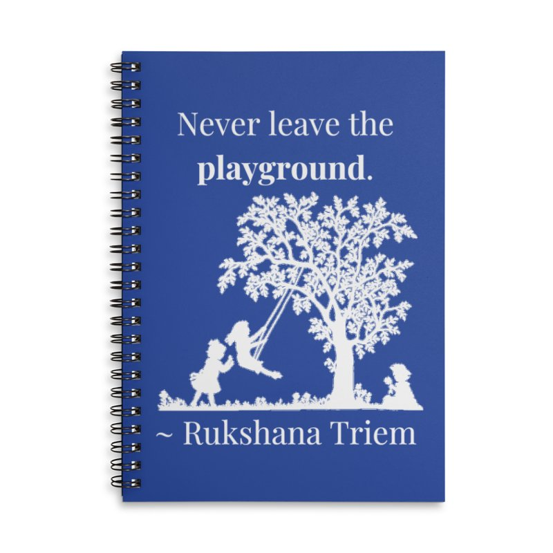 Never leave the playground - white lettering Accessories Lined Spiral Notebook by XpressYourPower Shop